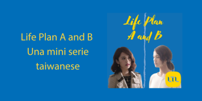 Life Plan A and B 🇹🇼 A – Una mini serie taiwanese